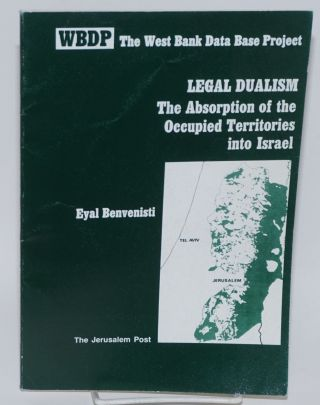 Legal dualism: the absorption of the occupied territories into Israel. Eyal Benvenisti
