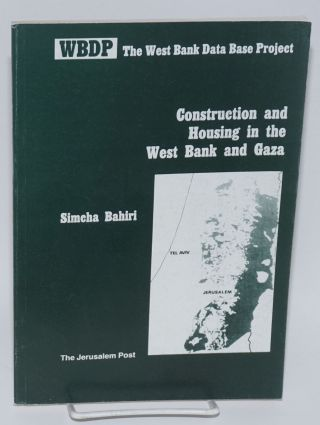 Construction and housing in the West Bank and Gaza: Research report. Simcha Bahiri