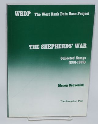 The shepherds' war: collected essays (1981-1989). Meron Benvenisti