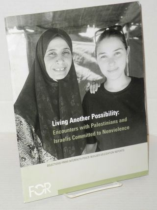 Living Another Possibility Encounters with Palestinians and Israelis Committed to Nonviolence