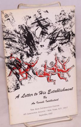 "A letter to his establishment, by an Israeli intellectual [interior title: ""An open letter to Y...."