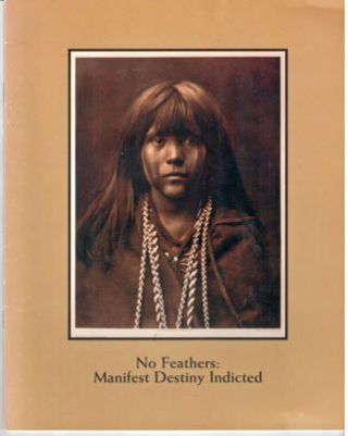 No feathers: manifest destiny indicted Catalogue of an exhibition held November 11-December 9, 1994