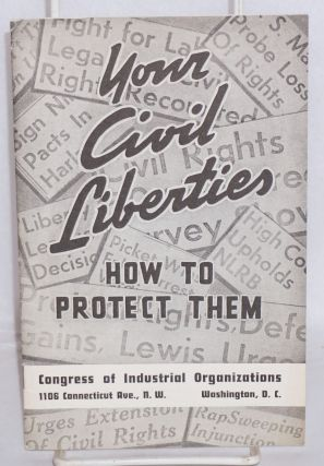 Your civil liberties: how to protect them. Congress of Industrial Organizations