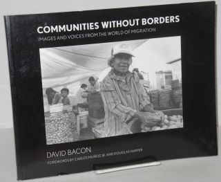 Communities without borders: images and voices from the world of migration. David Bacon, Carlos...