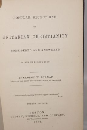 Popular Objections to Unitarian Christianity Considered and Answered. In Seven Discourses. Fourth edition.