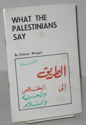 What the Palestinians Say. Gideon Weigert