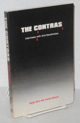The Contras: interviews with anti-Sandinistas. Dieter Eich, Carlos Rincón