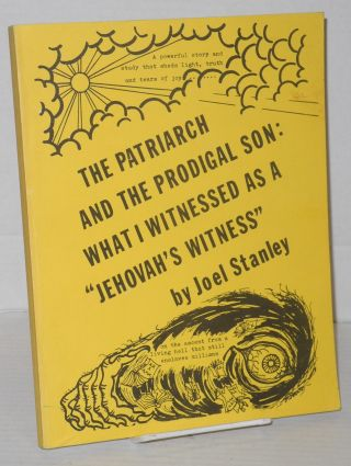 "The Patriarch and the Prodigal Son: What I Witnessed as a ""Jehovah's Witness"" Joel Stanley."