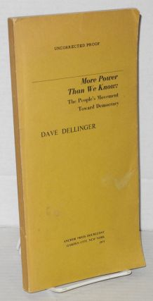 More power than we know: the people's movement toward democracy [uncorrected proof]. Dave Dellinger