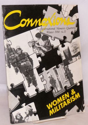 Connexions: an international women's quarterly; issue #11 Winter 1984; women & militarism