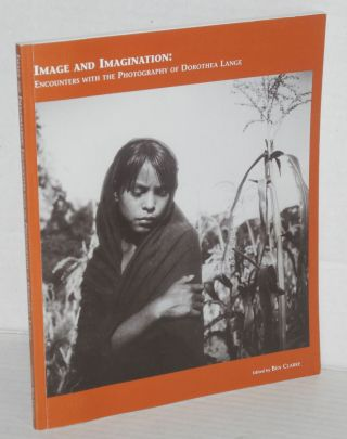 Image and imagination: encounters with the photography of Dorothea Lange. Dorothea Lange, Lucha...