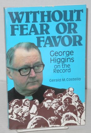 Without fear or favor, George Higgins on the record. Gerald M. Costello
