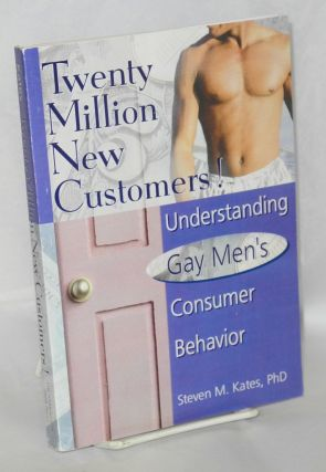 Twenty million new customers! understanding gay mens' consumer behavior. Steven M. Kates, PhD