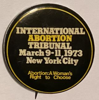 International Abortion Tribunal / March 9-11, 1973 New York City / Abortion: a woman's right to choose [pinback button]