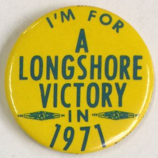 I'm for a Longshore victory in 1971 [pinback button
