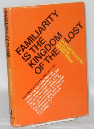 Familiarity is the kingdom of the lost. Dugmore Boetie, Barney Simon, Nadine Gordimer