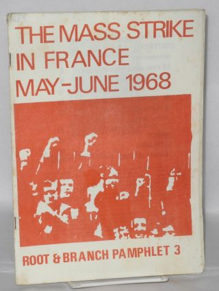 The Mass Strike in France May-June 1968; Root & Branch Pamphlet 3