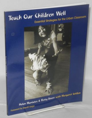 Teach our children well: essential strategies for the urban classroom. Helen Maniates, Betty...