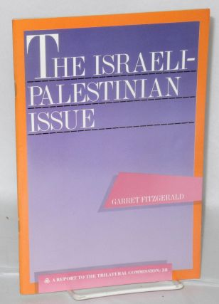 The Israeli-Palestinian Issue A Report to the Trilateral Commission. Garret Fitzgerald