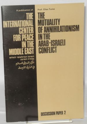 The Mutuality of Annihilationism in the Arab-Israeli Conflict. Elias Tuma.