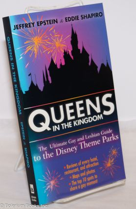 Queens in the Kingdom: the ultimate gay and lesbian guide to the Disney Theme Parks. Jeffrey...