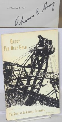 Quest For Deep Gold: The Story Of La Grange, California. Thorne B. Gray