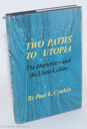 Two paths to utopia; the Hutterites and the Llano Colony. Paul K. Conkin