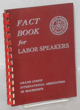 Fact book for labor speakers. International Association of Machinists