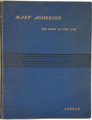 Mary Anderson: the story of her life and professional career