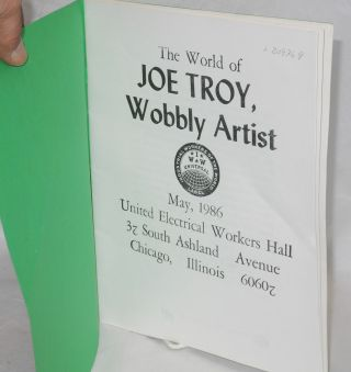 The world of Joe Troy, Wobbly artist. May, 1986, United Electrical Workers Hall, 32 South Ashland Avenue, Chicago, Illinois 60602
