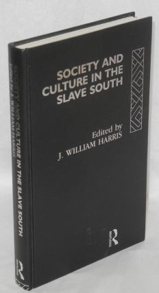 Society and culture in the slave South. J. William Harris, Eugene, Robert William Fogel Elizabeth...