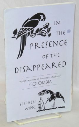 In the presence of the disappeared. A poet's-eye view of the current situation in Colombia....