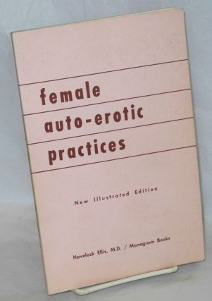 Female auto-erotic practices: new illustrated edition. Havelock Ellis, M. D