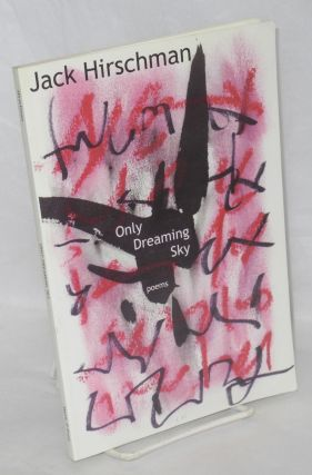 Only dreaming sky: poems. Jack Hirschman