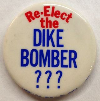 Re-elect the dike bomber??? [pinback button