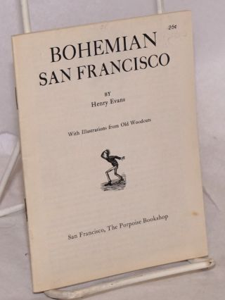 Bohemian San Francisco; with illustrations from old woodcuts. Henry Evans