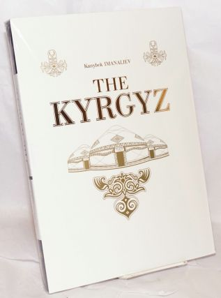 The Kyrgyz: Dedicated to the 20th anniversary of independence of the Kyrgyz Republic. Kanybek...