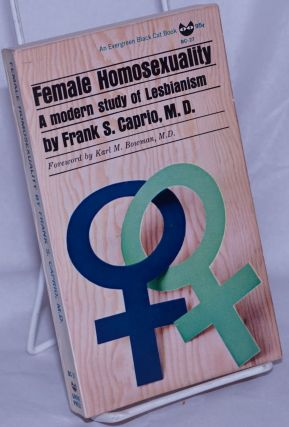 Female Homosexuality: a modern study of lesbianism. Frank S. Caprio, M. D. Karl M. Bowman