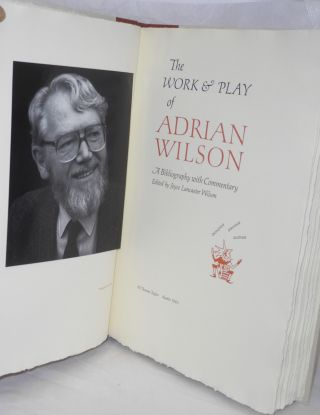 The Work & Play of Adrian Wilson; A Bibliography with Commentary Edited by Joyce Lancaster Wilson. Designer, Printer, author