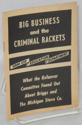 Big business and the criminal rackets: What the Kefauver Committee found out about Briggs and the...