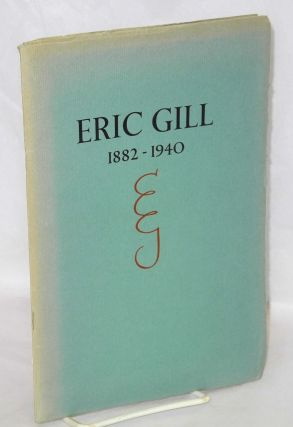 Catalogue of an Exhibition of Eric Gill from the collections of Albert Sperisen & others; With an...