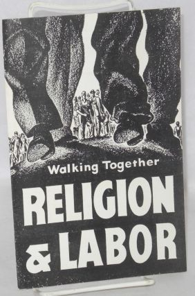 Walking together, religion & labor. The Religion, Labor Foundation
