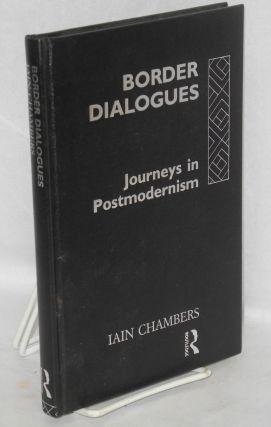 Border dialogues, journeys in postmodernity. Iain Chambers.