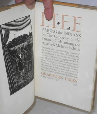 Life Among the Indians or: The Captivity of the Oatman Girls among the Apache & Mohave Indians Containing also: An interesting account of the Massacre of the Oatman Family by the Apache Indians in 1851; the narrow escape of Lorenzo D. Oatman; the Capture Olive A. and Mary A. Oatman; the Death by Starvation of the latter; the Five Years' Suffering and Captivity of Olive A. Oatman; also, her singular recapture in 1856; as given by Lorenzo D. and Olive A. Oatman to the author