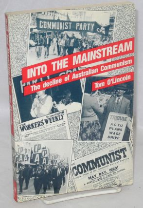 Into the Mainstream : The Decline of Australian Communism. Tom O'Lincoln.