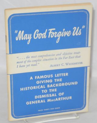 May God forgive us. A famous letter giving the historical background to the dismissal of General...
