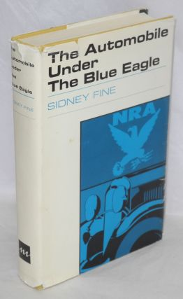 The automobile under the Blue Eagle. Sidney Fine