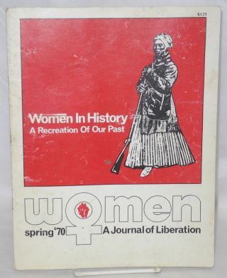 Women: a journal of liberation; vol. 1 #3, Spring '70; Women in history - a recreation of our...