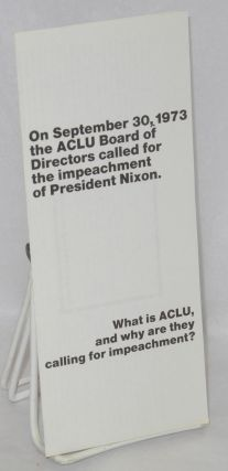 On September 30, 1973 the ACLU Board of Directors called for the impeachment of President Nixon....