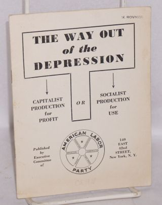 The way out of the depression. Capitalist production for profit or socialist production for use....
